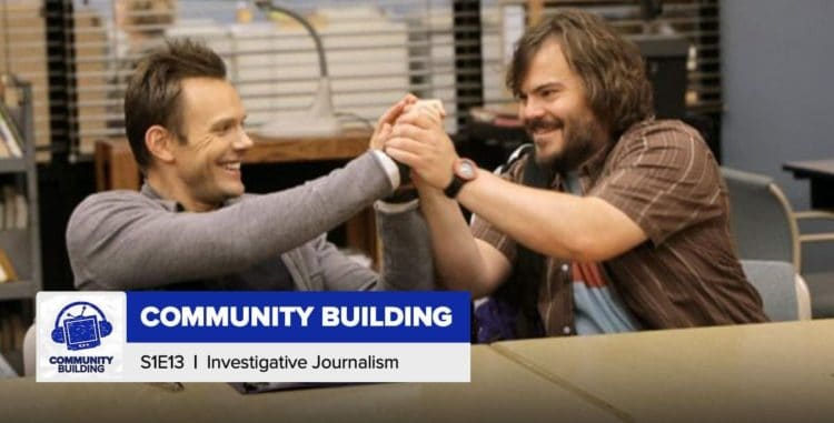 "Community Building | Season 1, Episode 13: ""Investigative Journalism"""