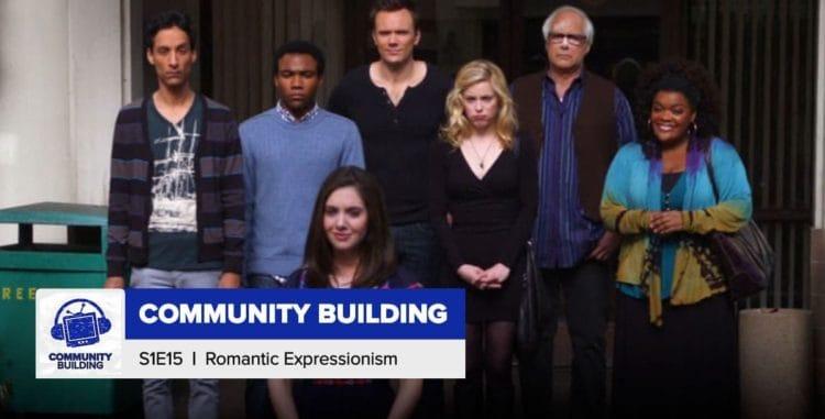 Community Building | Season 1, Episode 15: 'Romantic Expressionism'