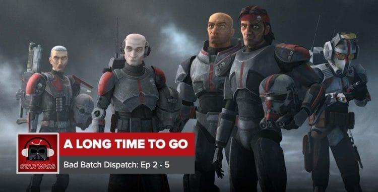 Star Wars: The Bad Batch Season 1 (So Far) | A Long Time to Go