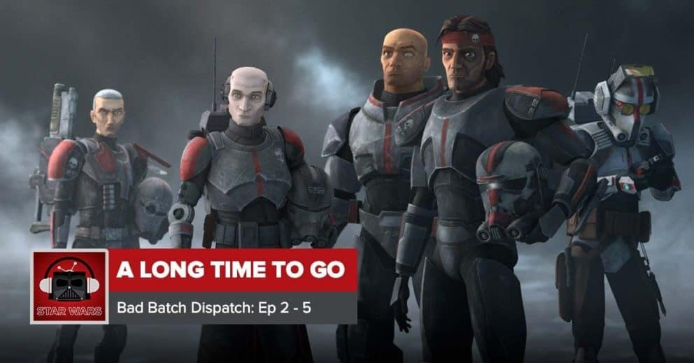 Star Wars: The Bad Batch Season 1 (So Far)   A Long Time to Go