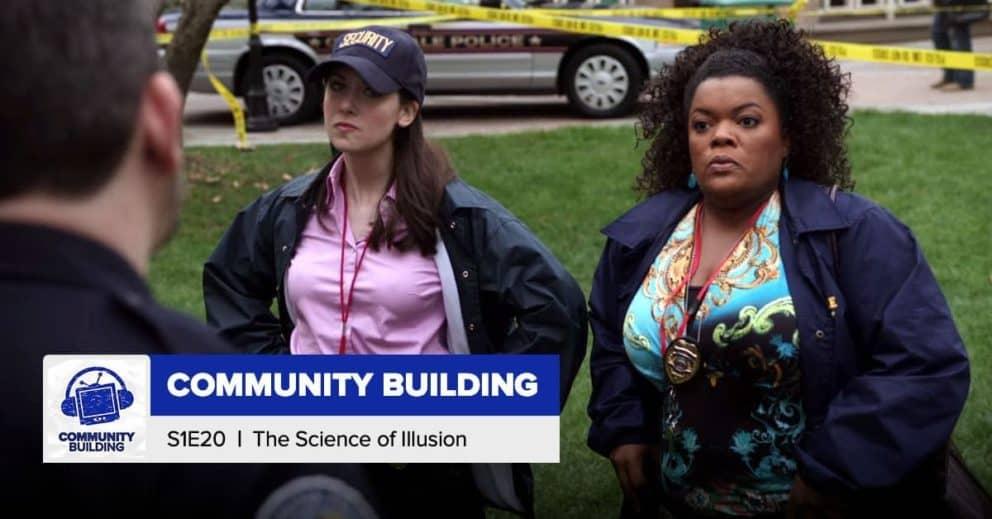 Community Building | Season 1, Episode 20: 'The Science of Illusion'