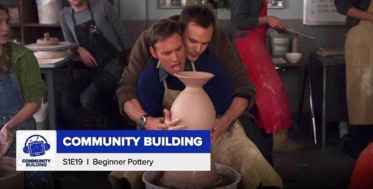 Community Building   Season 1, Episode 19: 'Beginner Pottery'