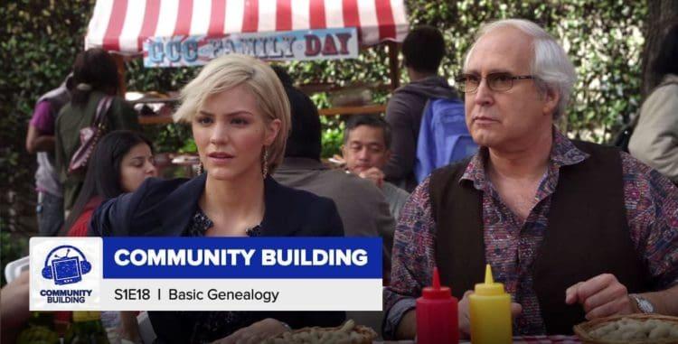 Community Building | Season 1, Episode 18: 'Basic Genealogy'