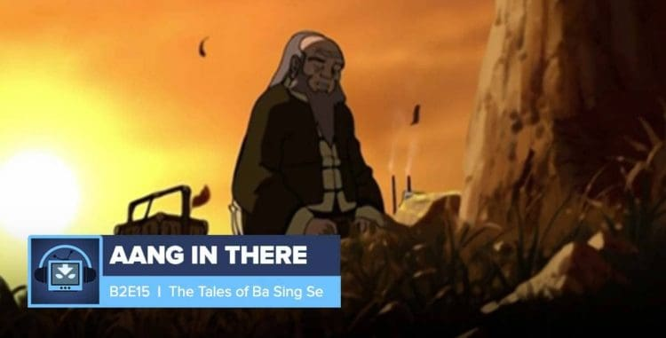AANG IN THERE: Book 2 Episode 15: Tales From Ba Sing Sae