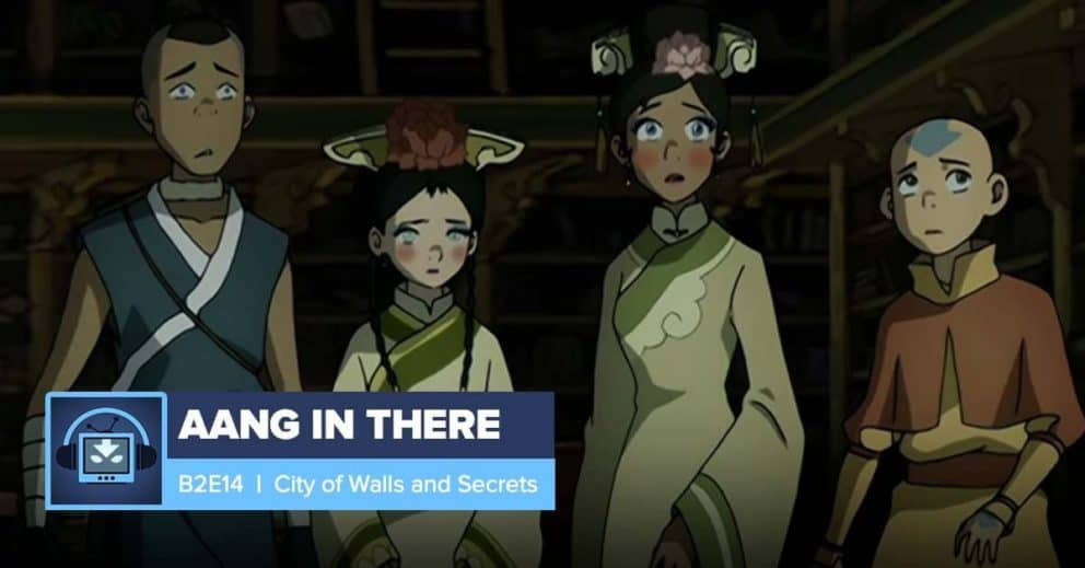 AANG IN THERE: Book 2 Episode 14: City of Walls and Secrets