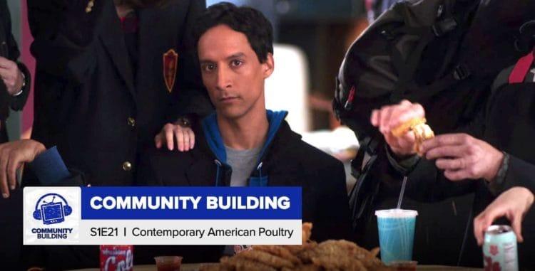 Community Building | Season 1, Episode 21: 'Contemporary American Poultry'