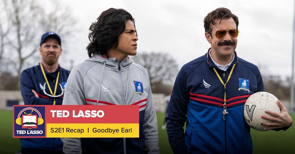Ted Lasso | Season 2 Episode 1 Recap: 'Goodbye Earl'