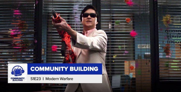Community Building | Season 1 Episode 23: 'Modern Warfare'