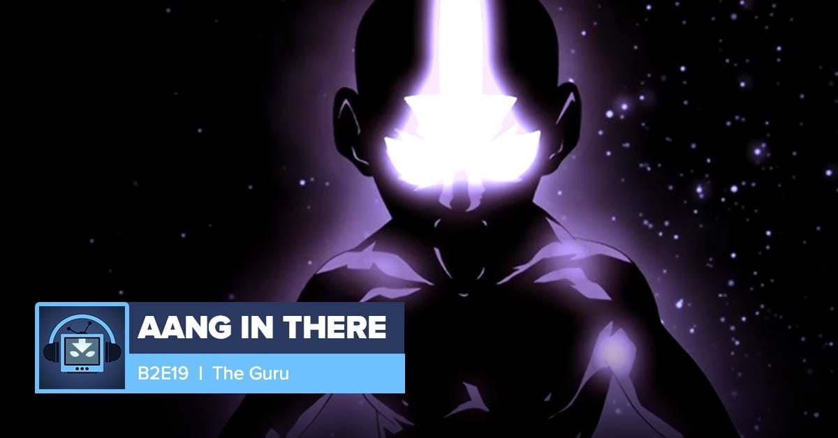 AANG IN THERE: Book 2 Episode 19: The Guru