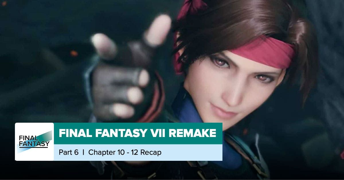 Final Fantasy VII Remake   Chapters 10, 11, and 12 Recap