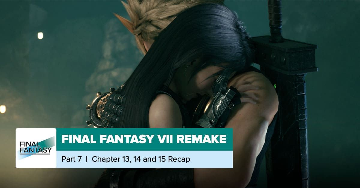 Final Fantasy VII Remake   Chapters 13, 14, and 15 Recap