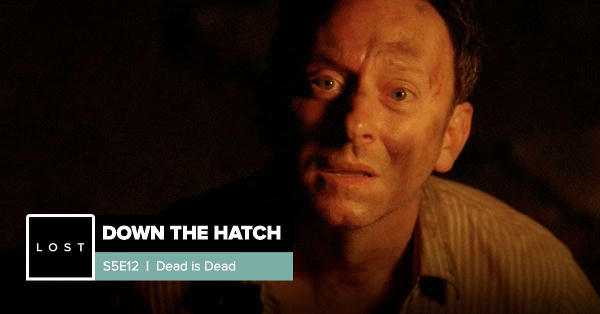 Lost: Down the Hatch   Season 5 Episode 12: 'Dead is Dead'