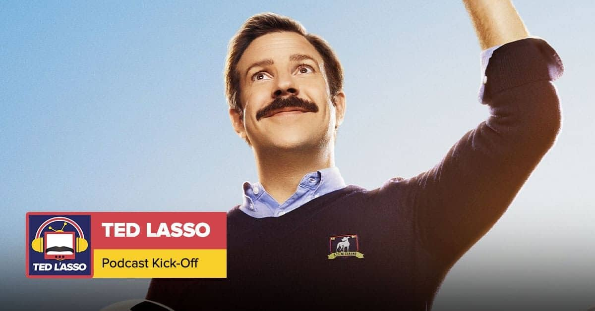 Ted Lasso Podcast Kickoff
