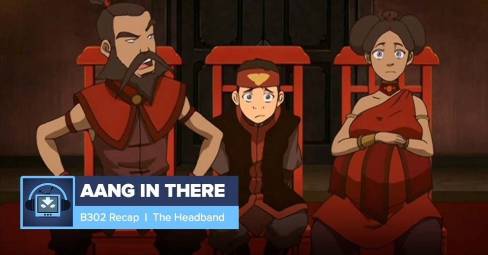 AANG IN THERE: Book 3 Episode 2: The Headband