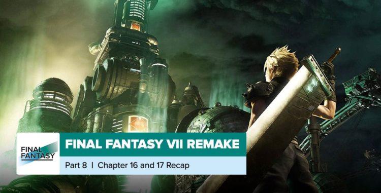 Final Fantasy VII Remake   Chapters 16 + 17 Recap
