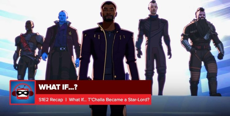 """Marvel's What If? Episode 2 Recap: """"What If… T'Challa Became a Star-Lord""""   Everything is Super"""