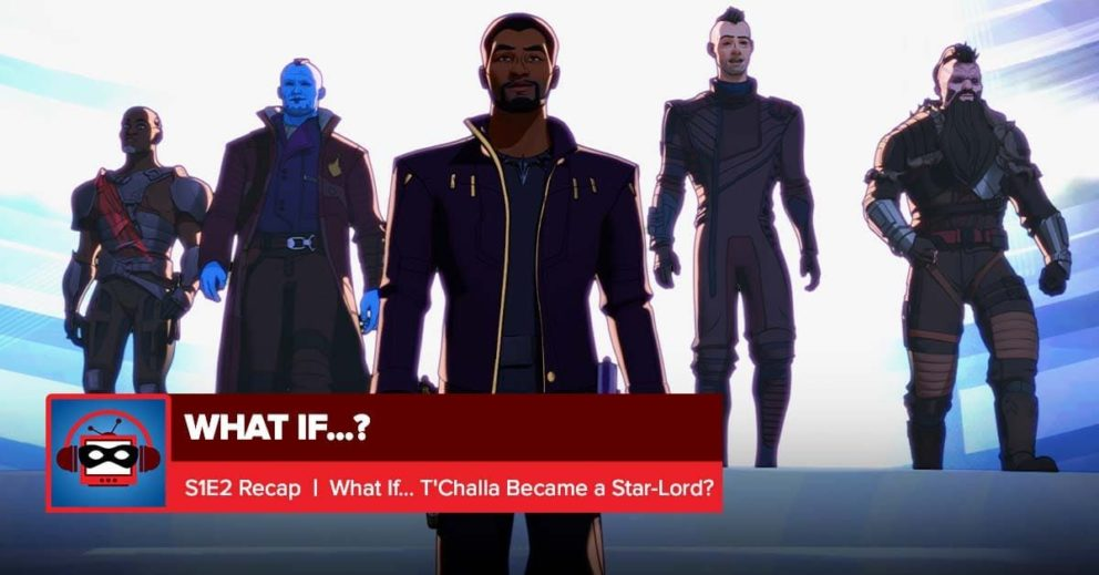 """Marvel's What If? Episode 2 Recap: """"What If… T'Challa Became a Star-Lord"""" 