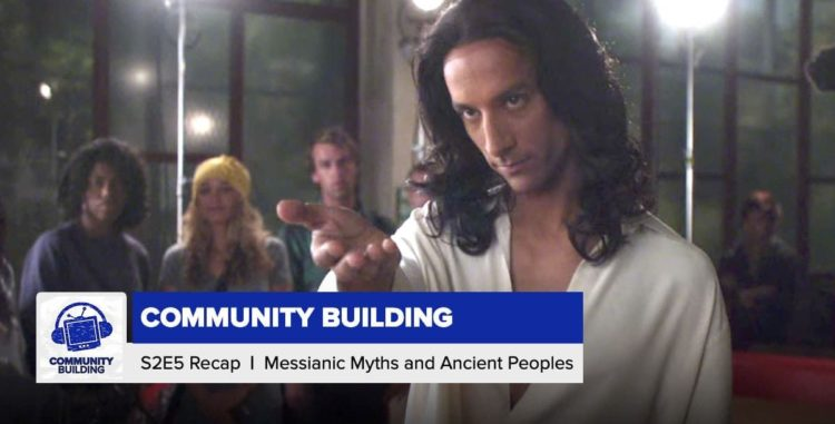 Community Building | Season 2 Episode 5: 'Messianic Myths and Ancient Peoples'