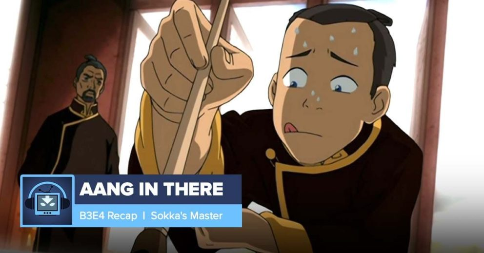 AANG IN THERE: Book 3 Episode 4: Sokka's Master