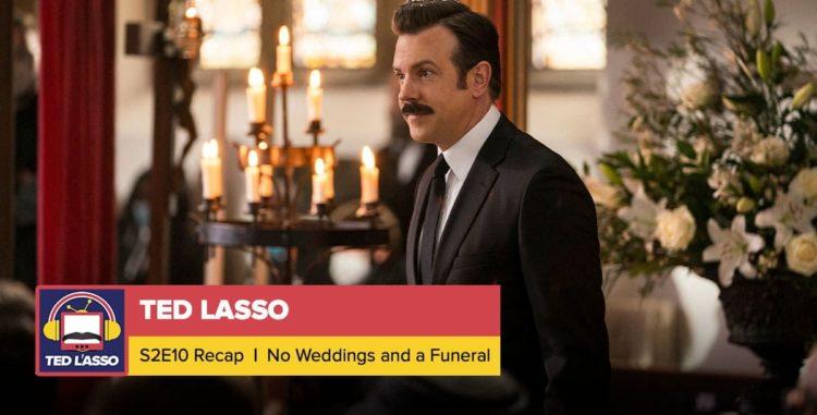 Ted Lasso | Season 2 Episode 10 Recap: 'No Weddings and a Funeral'