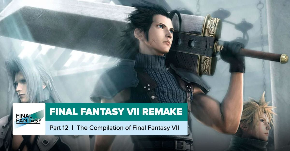 'Crisis Core' and More: The Compilation of Final Fantasy VII