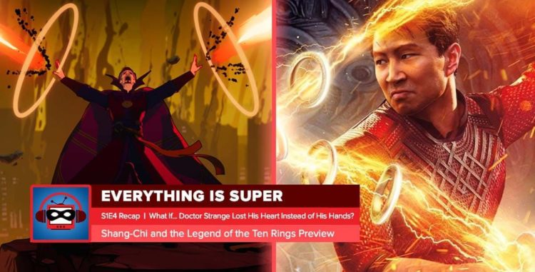 """Marvel's What If? Episode 4 Recap: """"What If… Doctor Strange Lost His Heart Instead of His Hands?"""" + 'Shang-Chi' Movie Preview 