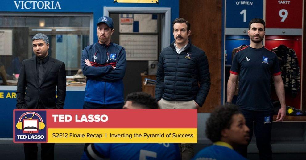 Ted Lasso | Season 2 Episode 12 Recap: 'Inverting the Pyramid of Success'