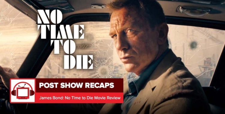 James Bond in 'No Time To Die'   Spoiler Review