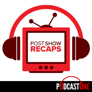 Post Show Recaps: TV & Movie Podcasts from Josh Wigler and Friends
